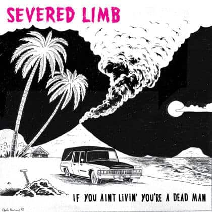 If You Aint Livin You're a Dead Man - Severed Limb - DAMGOOD437LP
