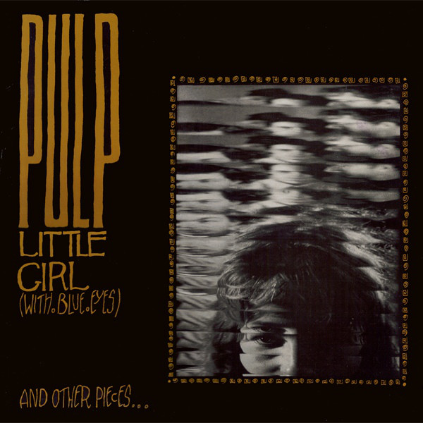 Little Girl (With Blue Eyes) - Pulp - BLAZE222