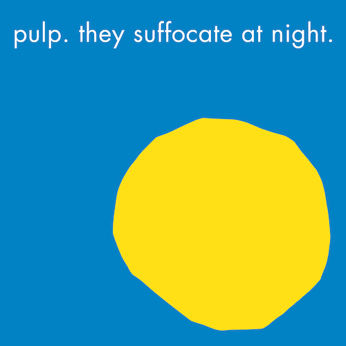 They Suffocate at Night - Pulp - BLAZE224