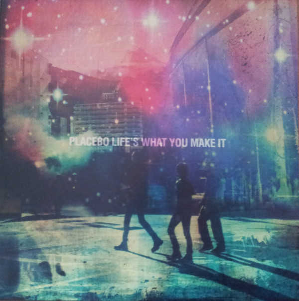 Life's What You Make It - Placebo - 5707406