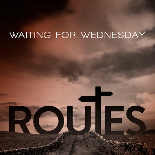 Routes - Waiting For Wednesday - W4W03