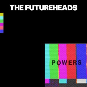 Powers - Futureheads - PWRSVINDIE