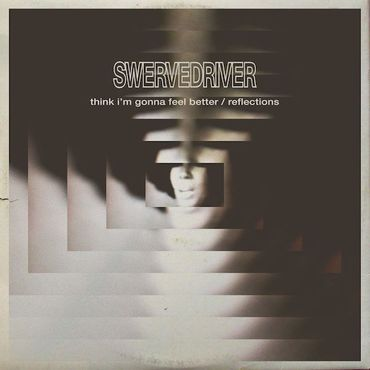 Think I'm Gonna Feel Better b/w Reflections - Swervedriver - 1881